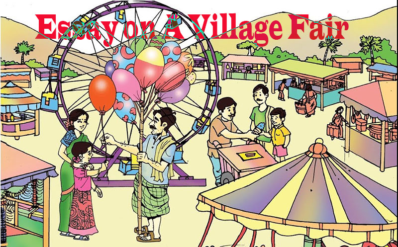 "Essay on ""A village fair"" Complete Essay for Class 10, Class 12 and Graduation and other classes."
