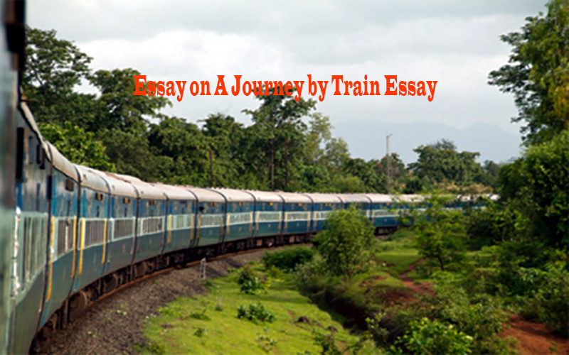 Essay on A Journey by Train Complete Essay for Class 10, Class 12
