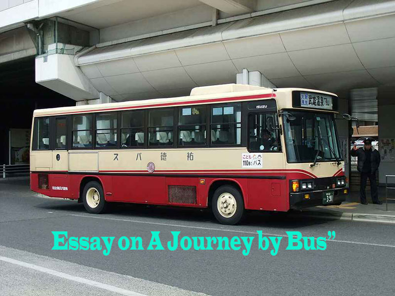 "Essay on ""A Journey by Bus"" Complete Essay for Class 10, Class 12 and Graduation and other classes."
